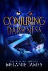 Conjuring Darkness - Melanie James