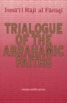 Trialogue of Abrahamic Faiths - Ismail R. al-Faruqi