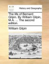 The life of Bernard Gilpin. By William Gilpin, M.A. ... The second edition. - William Gilpin