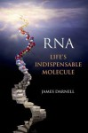 RNA: Life's Indispensable Molecule - James E. Darnell