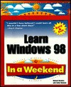 Learn Windows 98 in a Weekend - Michael Meadhra, Faithe Wempen