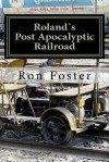 Rolands Post Apocalyptic Railroad - Ron Foster