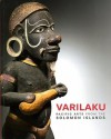Varilaku: Pacific Arts from the Solomon Islands - Crispin Howarth, David Attenborough, Deborah Waite