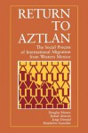 Return to Aztlan: The Social Process of International Migration from Western Mexico - Douglas S. Massey, Rafael Alarcon, Jorge Durand, Humberto Gonz Lez