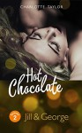 Hot Chocolate: Jill & George: Prickelnde Novelle - Episode 1.2 - Charlotte Taylor
