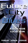 Future City Blues: a tech noir collection - Simon Kewin, Milo James Fowler, Neil Vogler