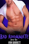 Bad Roommate: Book Two (First Time Gay) - Van Barrett