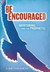 Be Encouraged: Mentoring and the Prophetic - John O'Shaughnessy