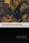 The Last Half Hour of the Day: An Anthology of Stories and Essays That Have Inspired Physicians - Michael A. LaCombe
