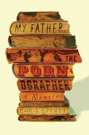 My Father, the Pornographer: A Memoir - Chris Offutt