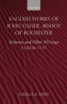 English Works of John Fisher, Bishop of Rochester: Sermons and Other Writings 1520 to 1535 - John Fisher, Cecilia A. Hatt