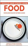 I Should Have Stayed Home: Food: Tantalizing Tales of Extreme Cuisine - Roger Rapoport