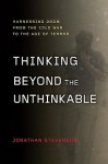 Thinking Beyond the Unthinkable: Harnessing Doom from the Cold War to the Age of Terror - Jonathan Stevenson