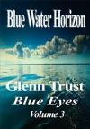 Blue Water Horizon (Blue Eyes #3) - Glenn Trust