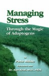 Managing Stress Through the Magic of Adaptogens: Nature's Best Kept Secret - Pete Billac