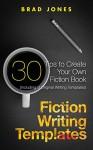 Fiction Writing Templates: 30 Tips to Create Your Own Fiction Book (Writing Templates, Fiction Writing, Kindle Publishing) - Brad Jones