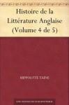 Histoire de la Littérature Anglaise (Volume 4 de 5) (French Edition) - Hippolyte Taine