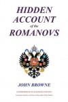 Hidden Account of the Romanovs - John Browne