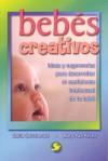 Bebes creativos: Ideas y sugerencias para desarrollar el coeficiente intelectual de tu bebe - Galia Sefchovich, Mary Paz Perez