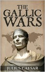 The Gallic Wars: Commentarii de Bello Gallico (lllustrated) (Military Theory Book 1) - Julius Caesar, Thomas Holmes