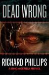 Dead Wrong (The Rho Agenda Inception Book 2) - Richard Phillips