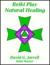 Reiki Plus Natural Healing - David G. Jarrell