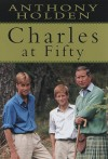 Charles at Fifty - Anthony Holden