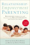 Relationship-Empowerment Parenting: Building Formative and Fulfilling Relationships with Your Children - Judith K. Balswick, Jack O. Balswick