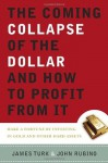 The Coming Collapse of the Dollar and How to Profit from It: Make a Fortune by Investing in Gold and Other Hard Assets - James Turk, John A. Rubino