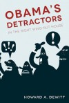 Obama's Detractors: In the Right Wing Nut House - Howard A. DeWitt