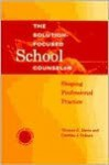 Solution-Focused School Counselor: Shaping Professional Practice - Thomas E. Davis, Cynthia J. Osborn