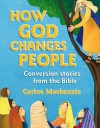 How God Changes People: Conversion Stories from the Bible - Carine Mackenzie