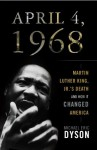 April 4, 1968: Martin Luther King, Jr.'s Death and How it Changed America - Michael Eric Dyson