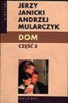 Dom. Część 3 - Jerzy Janicki, Andrzej Mularczyk