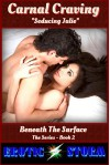 """Carnal Craving - """"Seducing Julie"""": (Billionaire, Submission, Cheating Wife, Hot Wife, Bad Boy, Domination) (Beneath The Surface Book 2) - EroticStorm, N.G. Venaglia, Ellie James"""