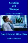 Gestión del Tiempo - PMP V5 (Apuntes sobre PMP v5 nº 3) - Ángel Gabriel Olivo Díaz