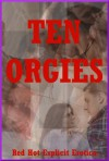 Ten Orgies: Ten Group Sex Erotica Stories - Connie Hastings, Nycole Folk, Amy Dupont, Angela Ward, Maggie Fremont, Molly Synthia, Andi Allyn, Jeanna Yung, Susan Fletcher, Constance Slight