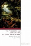 The Philosophical Foundations of Environmental Law: Property, Rights and Nature - Sean Coyle, Karen Morrow