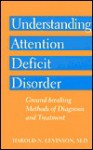 Understanding Attention Deficit Disorder: Ground Breaking Methods Of Diagnosis And Treatment - M.J.F. Media