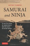 Samurai and Ninja: The Real Story Behind the Japanese Warrior Myth that Shatters the Bushido Mystique - Antony Cummins