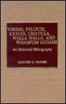 Yakima, Palouse, Cayuse, Umatilla, Walla Walla, and Wanapum Indians: A Historical Bibliography - Clifford E. Trafzer