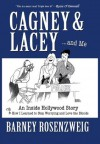 Cagney & Lacey ...and Me. An Inside Hollywood Story or How I Learned to Stop Worrying and Love the Blonde - Barney Rosenzweig