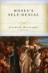 Moses' Self-Denial - Jeremiah Burroughs