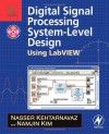 Digital Signal Processing System-Level Design Using LabVIEW [With CDROM] - Nasser Kehtarnavaz