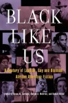 Black Like Us: A Century of Lesbian, Gay, and Bisexual African American Fiction - Devon W. Carbado
