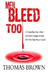 Men Bleed Too: A Compelling Story about One Man's Struggle to Help His Wife Fight Breast Cancer! - Thomas Brown