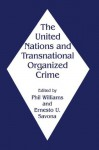The United Nations and Transnational Organized Crime - Ernesto Savona, Phil Williams