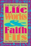 Life Works and Faith Fits: True Stories for Teens - Lisa-Marie Calderone-Stewart