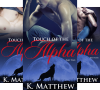Touch Of The Alpha Series (3 Book Series) - K Matthew