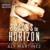 Across the Horizon - Aly Martinez, Emma Wilder, Troy Duran
